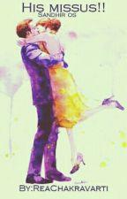 His missus...!! (sandhir os) by ReaChakravarti