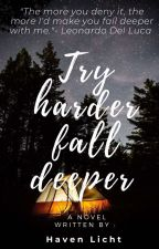 Try Harder fall Deeper ( REVISING ) by HavenLicht