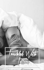Troubled With Tattoos by unforgiven_mess
