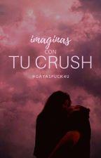 Imaginas De Tu Crush  by LouisSucksHarry