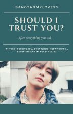 II. Should I trust you? [Kim Taehyung✅] by BTS_Taekookmin