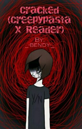 Cracked (Creepypasta x Reader) by _-bendy-_