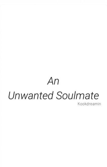 °× An Unwanted Soulmate ×° [TERMINÉ]