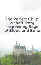 The Perfect Child; a short story inspired by Boys of Blood and Bone by imbats4Batman