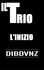 IL TRIO L'INIZIO by DIBDVNZ
