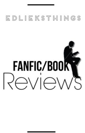 Fanfic/Book Reviews {CLOSED} by EdLieksThings