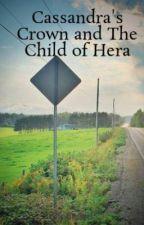 Cassandra's Crown and The Child of Hera by hippiekid