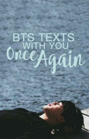 BTS TEXTS WITH YOU ONCE AGAIN by jooniishi