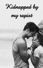 Kidnapped by my rapist by PaulineMendes1998
