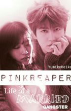 Pink Reaper: Life of a Married Gangster by shishineeexx