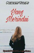 Yang Merindui (TAMAT) by princesstulips