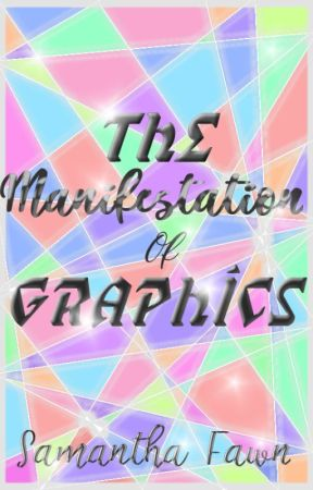 The Manifestation Of Stunning Graphics by obsessed_bkworm