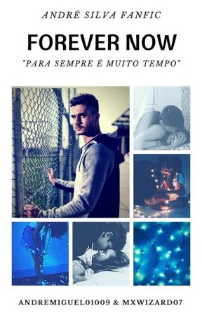 Forever Now A.S.|| André Silva Fanfic by andremiguel01009