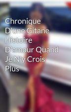Chronique D'une Gitane Histoire D'amour Quand Je N'y Crois Plus by amour-trouve
