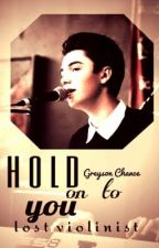 Hold On To You (A Greyson Chance Fanfiction) by lostviolinist