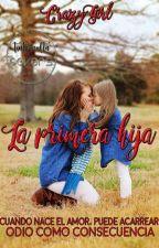 La Primera Hija...  [LPH #1] (Editando) by CrazyGirlMoment