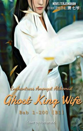 Enchantress Amongst Alchemists: Ghost Kings Wife [1-200] by Padhana06