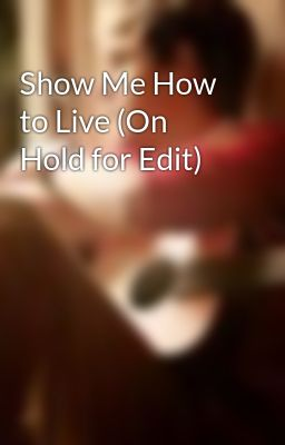 Show Me How to Live (On Hold for Edit)