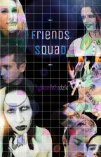 - friends squad - by tylkonieludzie