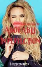Adorable  Imperfection //Dinah Jane  by laucyshipper