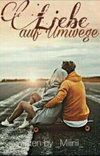 Liebe auf Umwege by _Miiiriii_