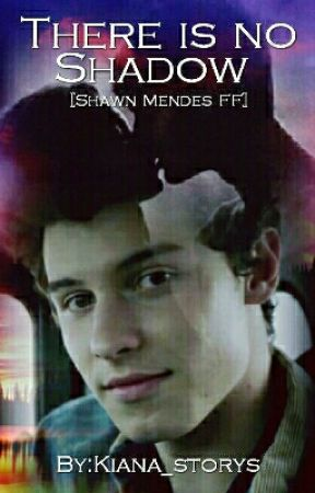 There is no shadow [Shawn Mendes FF]  by Kiana_storys