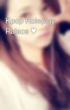 Kpop Roleplay Palace ♥ by KRP_Ara