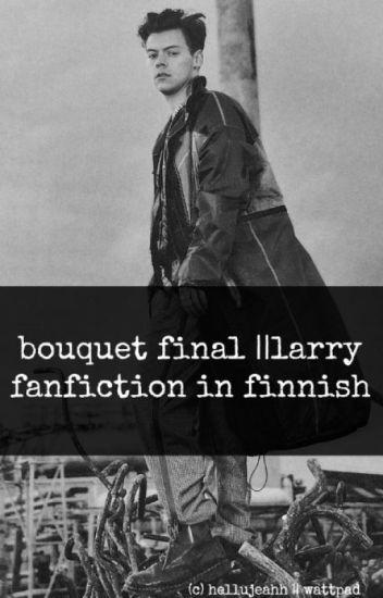 bouquet final || larry fanfiction in finnish
