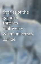 Stories of the  game of thrones multiverse : when universes collide by Kinstrak