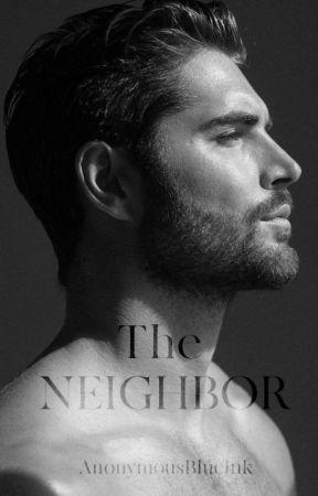 The Neighbor (18+) [COMPLETED] by kristineJulihanns