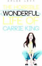 The horrible wonderful life of Carrie King by prrimsrose