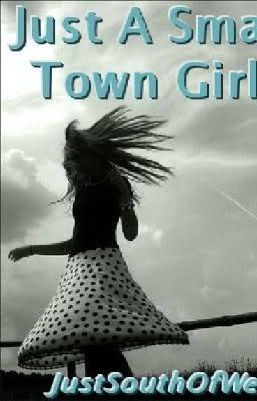 Just A Small Town Girl.