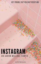 Instagram: A Aaron Melloul Fanfic by wifeybirlem