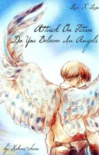Attack On Titan Do You Believe In Angels? (Levi X Reader)  by Kukaii-chan