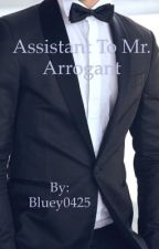 Assistant To Mr.Arrogant by Bluey0425