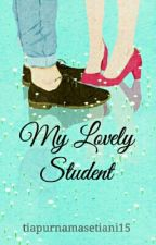 My Lovely Student [COMPLETED] by tiapurnamasetiani15