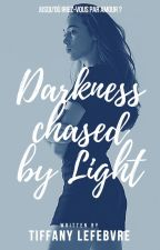 Darkness chased by Light by TiffanyLefebvre