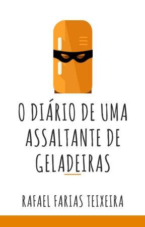 O Diário de Uma Assaltante de Geladeiras by RafaelFariasTeixeira