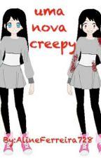 Uma nova creepy [Concluido] by AlineFerreira728