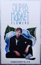 Supermarket Flowers | Lysmin by -lSomebodyElse-