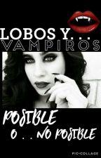 ♡¿LOBOS Y VAMPIROS?♡ POSIBLE O NO POSIBLE by JennyFloresMartinez