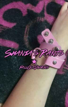 Shania's Rants by FallOutDemons