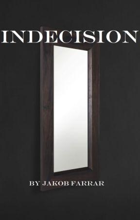Indecision by TheUnnaturalSaga
