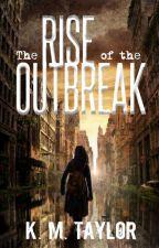 The Rise of the Outbreak (#Wattys2018) by GatoKitten