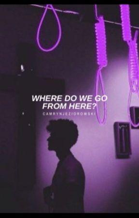 Where do we go from here? by CamrynJeziorowski