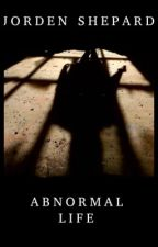 Abnormal life by jordenxshmexy