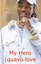 My Hero(Quavo love story) by ShayBabiee15