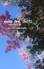 muke one shots by wildflowermuke