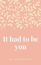 """""""It Had To Be You"""" ~Editando~ by SorayaPriscila"""