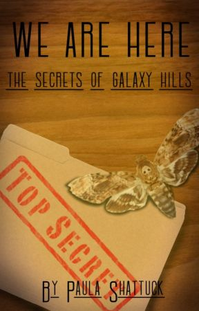 We Are Here: The secrets of Galaxy Hills by PaulaShattuck